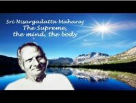 Nisargadatta Maharaj Teachings: The Supreme, the Mind and the Body